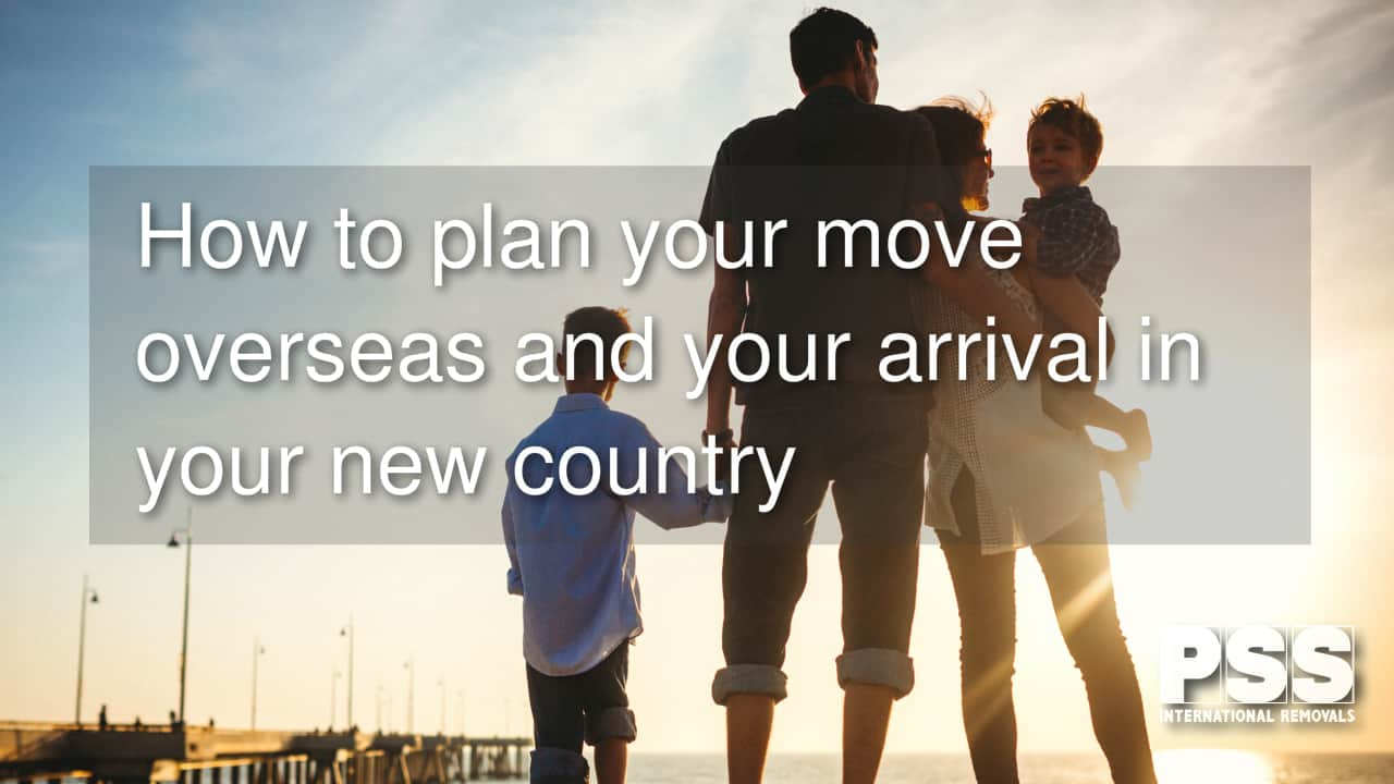 How to plan your move overseas and your arrival in your new country
